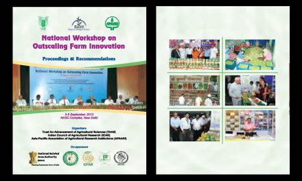 National Workshop on Outscaling Farm Innovations on 3-5 September, 2013 at New Delhi, India, in collaboration with ICAR, TAAS, PPV&FRA, NARA, BKS and NIF