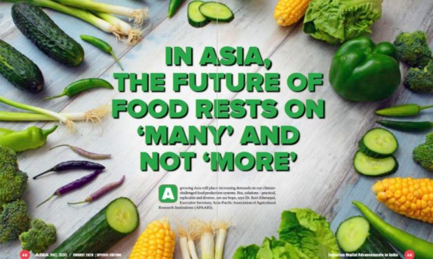 In Asia, the future of food rests on 'many' and not 'more' – An Interview with Dr. Ravi Khetarpal by Asia Inc, 500
